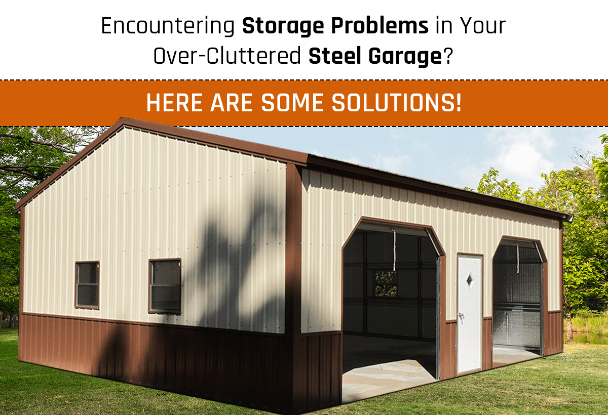 Encountering Storage Problems in Your Over-Cluttered Steel Garage