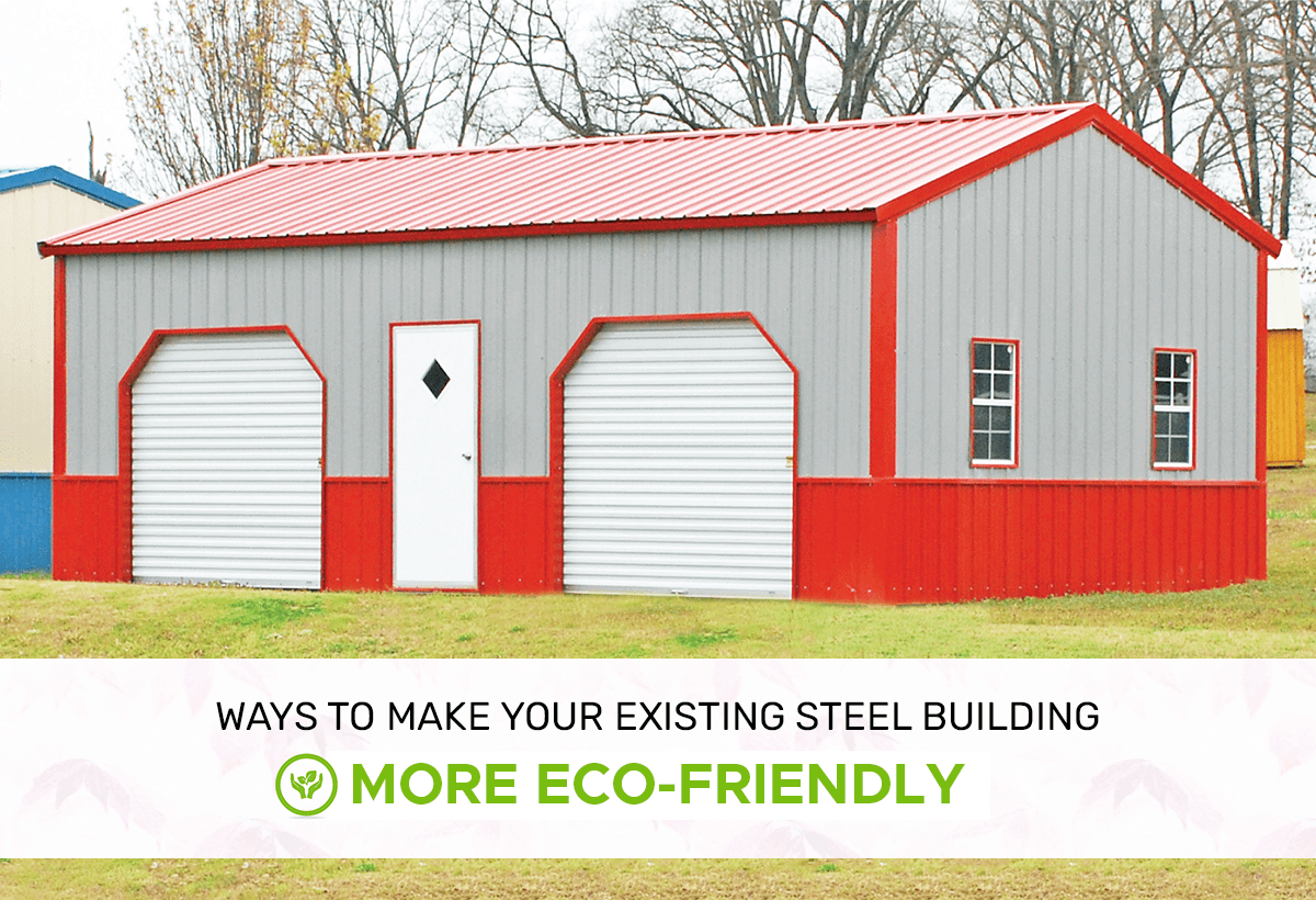 WAYS TO MAKE YOUR EXISTING STEEL BUILDING MORE ECO-FRIENDLY