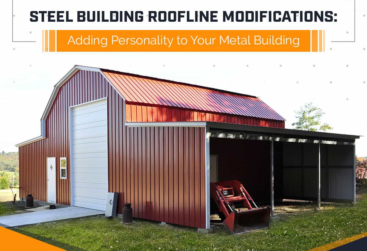 Steel Building Roofline Modifications: Adding Personality to Your Metal Building