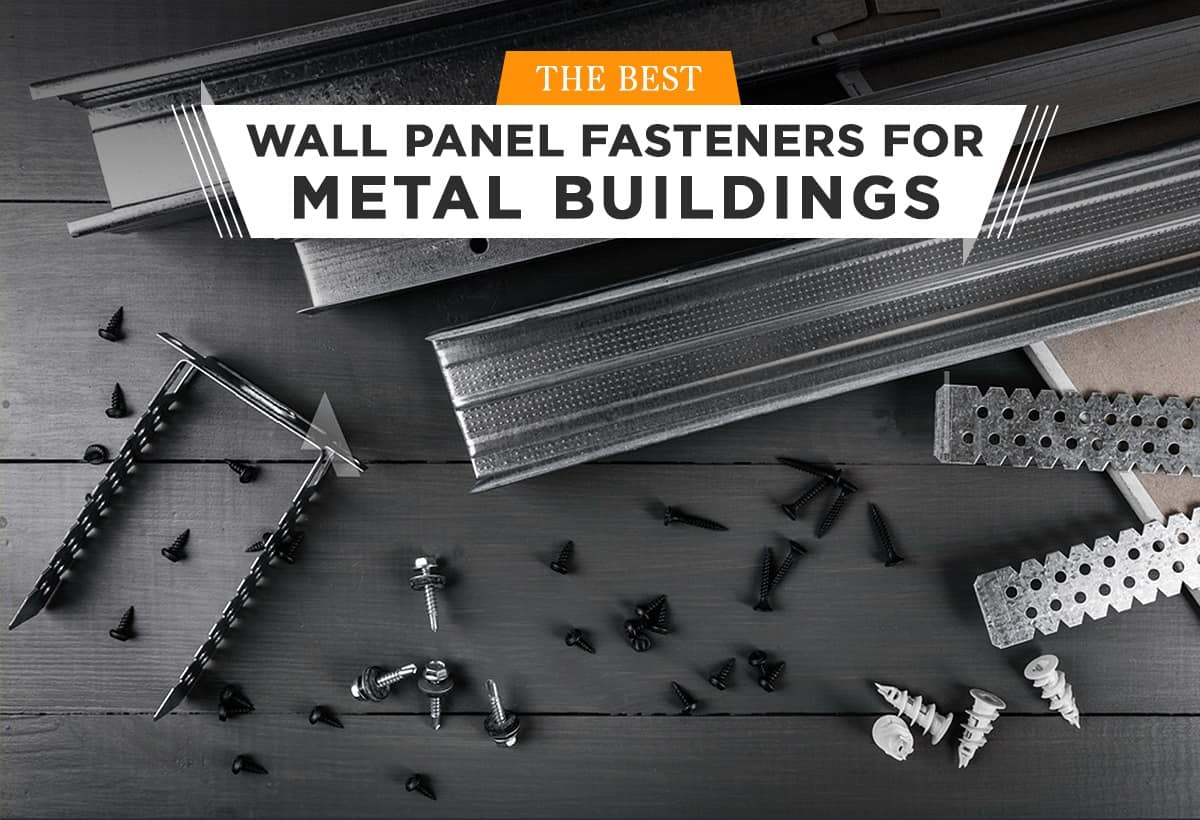 The Best Wall Panel Fasteners for Metal Buildings