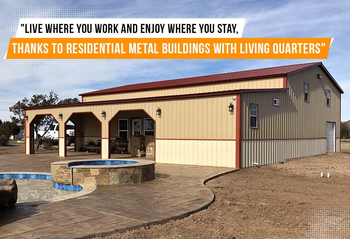 Live Where You Work And Enjoy Where You Stay, Thanks To Residential Metal Buildings With Living Quarters