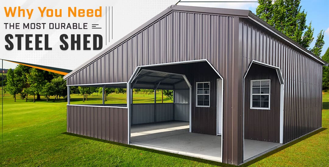 Why You Need the Most Durable Steel Shed