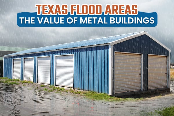 Why Metal Buildings Are Perfect for Flood Prone Areas in Texas
