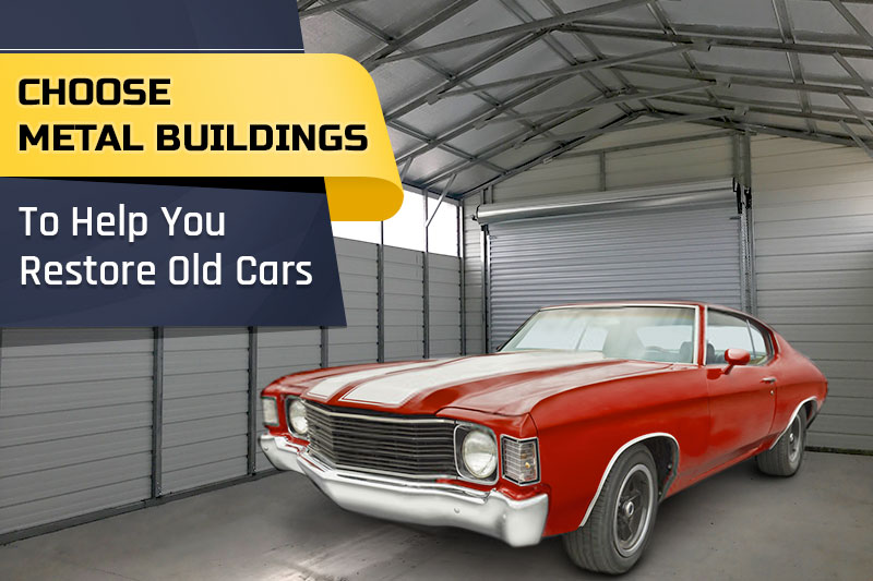 Choose Metal Buildings To Help You Restore Old Cars
